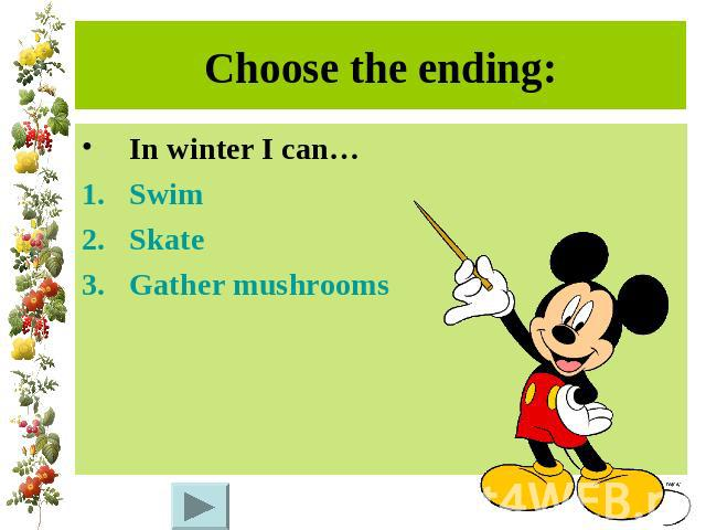 Choose the ending:In winter I can…SwimSkateGather mushrooms