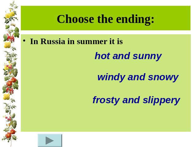 Choose the ending:In Russia in summer it is