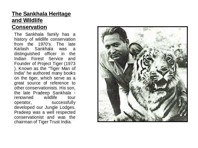 The Sankhala Heritage and Wildlife Conservation The Sankhala family has a history of wildlife conservation from the 1970's. The late Kailash Sankhala was a distinguished officer in the Indian Forest Service and Founder of Project Tiger (1973). Known…