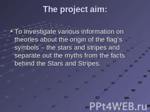 The project aim: To investigate various information on theories about the origin