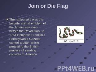 Join or Die Flag The rattlesnake was the favorite animal emblem of the Americans