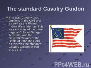 The standard Cavalry Guidon The U.S. Cavalry used Guidons in the Civil War as we