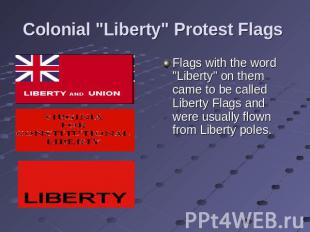 "Colonial ""Liberty"" Protest Flags Flags with the word ""Liberty"" on them came to b"