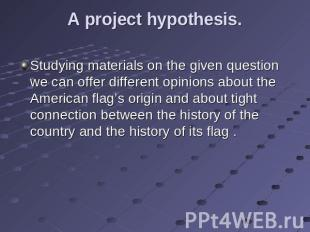 A project hypothesis. Studying materials on the given question we can offer diff