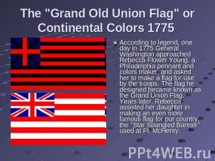 "The ""Grand Old Union Flag"" or Continental Colors 1775 According to legend, one d"