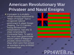 American Revolutionary War Privateer and Naval Ensigns A privateer is a privatel