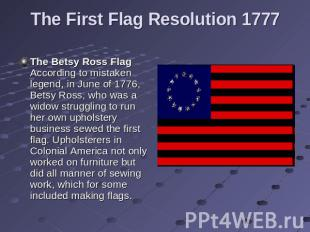 The First Flag Resolution 1777 The Betsy Ross Flag According to mistaken legend,