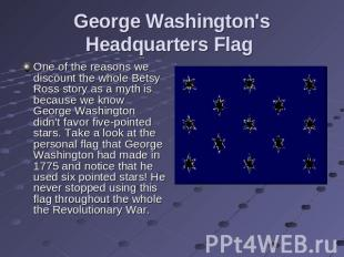 George Washington's Headquarters Flag One of the reasons we discount the whole B
