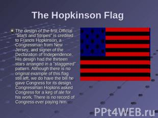 "The Hopkinson Flag The design of the first Official ""Stars and Stripes"" is credi"