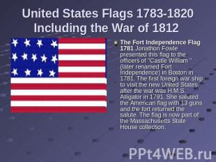 United States Flags 1783-1820Including the War of 1812 The Fort Independence Fla