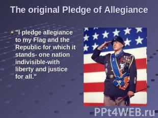 "The original Pledge of Allegiance ""I pledge allegiance to my Flag and the Republ"