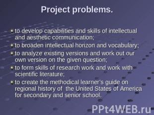Project problems. to develop capabilities and skills of intellectual and aesthet