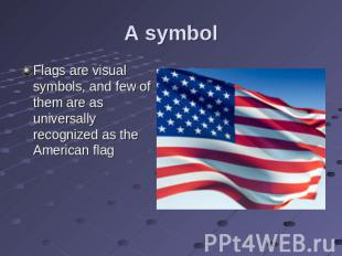 A symbol Flags are visual symbols, and few of them are as universally recognized