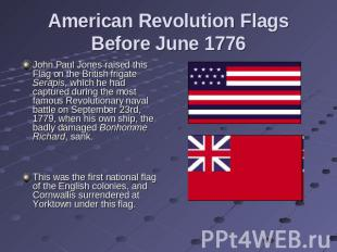 American Revolution Flags Before June 1776 John Paul Jones raised this Flag on t