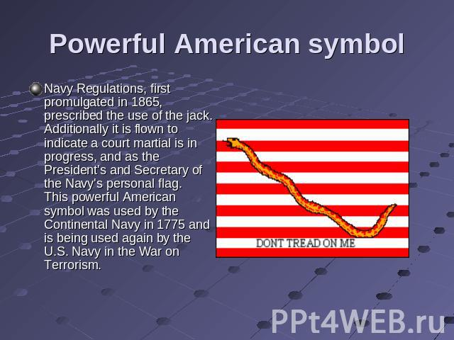Powerful American symbol Navy Regulations, first promulgated in 1865, prescribed the use of the jack. Additionally it is flown to indicate a court martial is in progress, and as the President's and Secretary of the Navy's personal flag.This powerful…