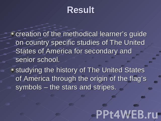 Result creation of the methodical learner's guide on country specific studies of The United States of America for secondary and senior school.studying the history of The United States of America through the origin of the flag's symbols – the stars a…