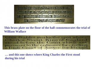This brass plate on the floor of the hall commemorates the trial of William Wall
