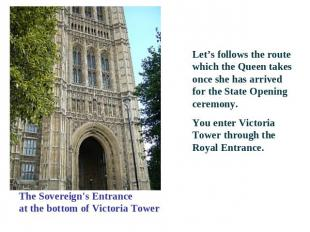 The Sovereign's Entranceat the bottom of Victoria Tower Let's follows the route