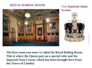 ROYAL ROBING ROOM The Imperial State Crown The first room you enter is called th