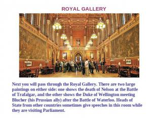 ROYAL GALLERY Next you will pass through the Royal Gallery. There are two large
