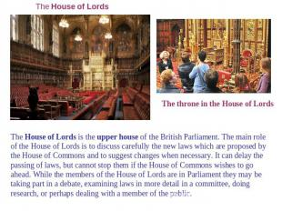 The House of Lords The throne in the House of Lords The House of Lords is the up