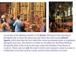 At one end of the debating chamber is the throne. During the State Opening of Pa