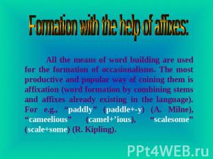 Formation with the help of affixes: All the means of word building are used for
