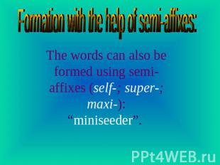 Formation with the help of semi-affixes: The words can also be formed using semi