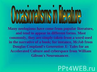 Occasionalisms in literature Many neologisms have come from popular literature,