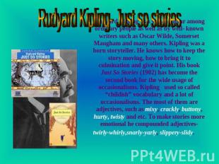 Rudyard Kipling- Just so stories Rudyard Kipling was very popular among ordinary