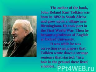 The author of the book, John Roland Ruel Tolkien was born in 1892 in South Afric
