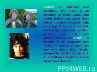 Hobbits are Tolkien's own invention. The word is an invention of Homo (man) and