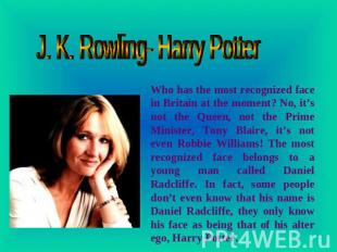 J. K. Rowling- Harry Potter Who has the most recognized face in Britain at the m