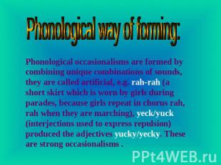 Phonological way of forming: Phonological occasionalisms are formed by combining