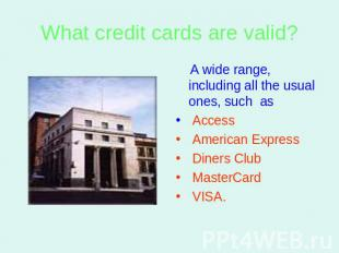 What credit cards are valid? A wide range, including all the usual ones, such as