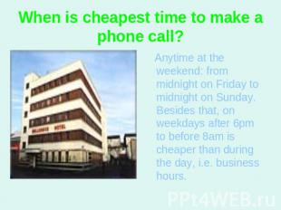 When is cheapest time to make a phone call? Anytime at the weekend: from midnigh