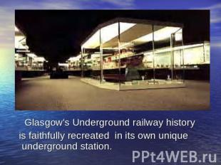 Glasgow's Underground railway history is faithfully recreated in its own unique