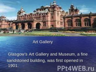 Art Gallery Glasgow's Art Gallery and Museum, a fine sandstoned building, was fi