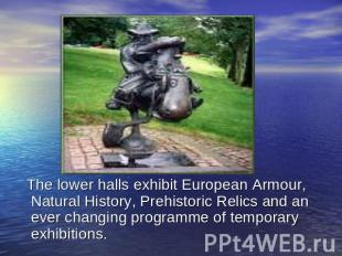 The lower halls exhibit European Armour, Natural History, Prehistoric Relics and