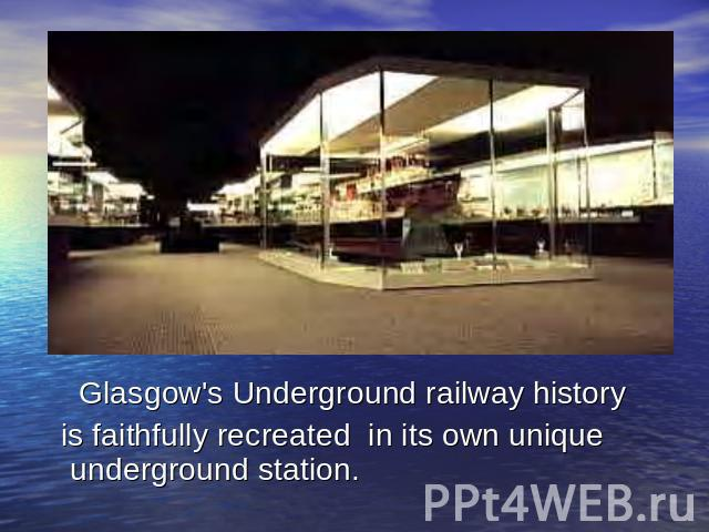 Glasgow's Underground railway history is faithfully recreated in its own unique underground station.