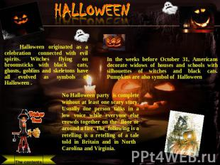 HALLOWEEN Halloween originated as a celebration connected with evil spirits. Wit