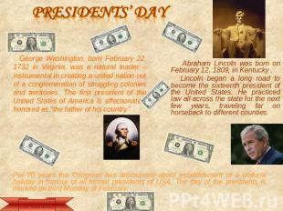 Presidents' Day George Washington, born February 22, 1732 in Virginia, was a nat