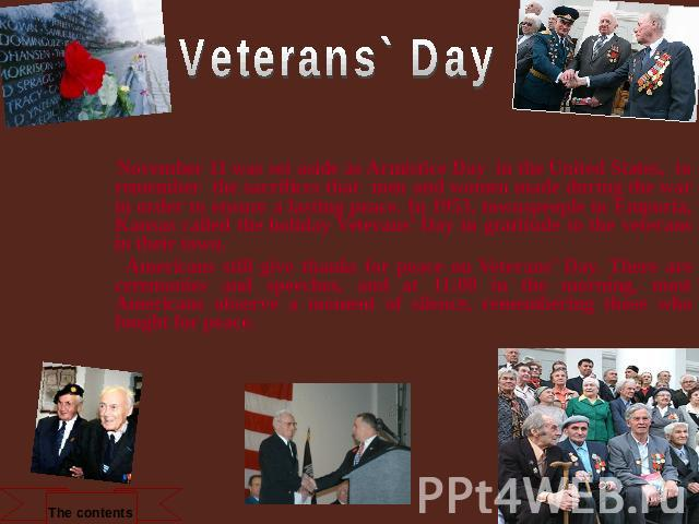 Veterans` Day November 11 was set aside as Armistice Day in the United States, to remember the sacrifices that men and women made during the war in order to ensure a lasting peace. In 1953, townspeople in Emporia, Kansas called the holiday Veterans'…