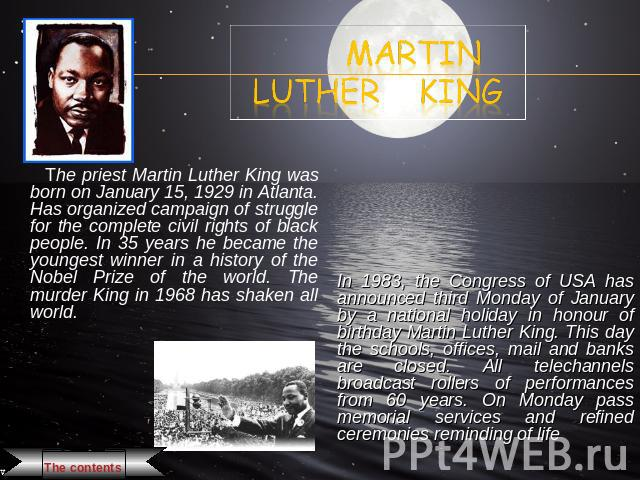 Martin Luther King The priest Martin Luther King was born on January 15, 1929 in Atlanta. Has organized campaign of struggle for the complete civil rights of black people. In 35 years he became the youngest winner in a history of the Nobel Prize of …