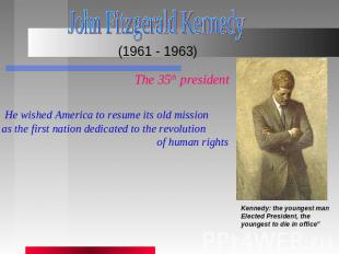 John Fitzgerald Kennedy (1961 - 1963) The 35th president He wished America to re