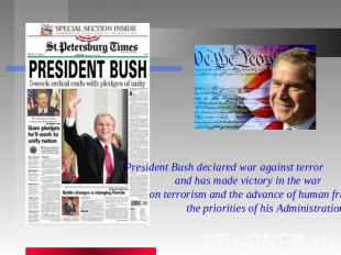 President Bush declared war against terror and has made victory in the war on te