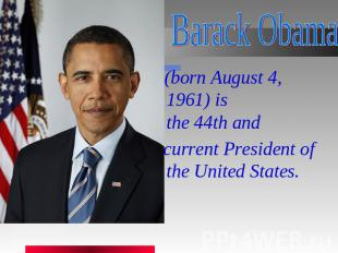 Barack Obama   (born August 4, 1961) is the 44th and  current President of the U