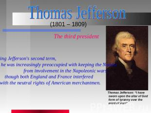 Thomas Jefferson (1801 – 1809) The third president During Jefferson's second ter