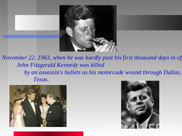 On November 22, 1963, when he was hardly past his first thousand days in office, John Fitzgerald Kennedy was killed by an assassin's bullets as his motorcade wound through Dallas, Texas.