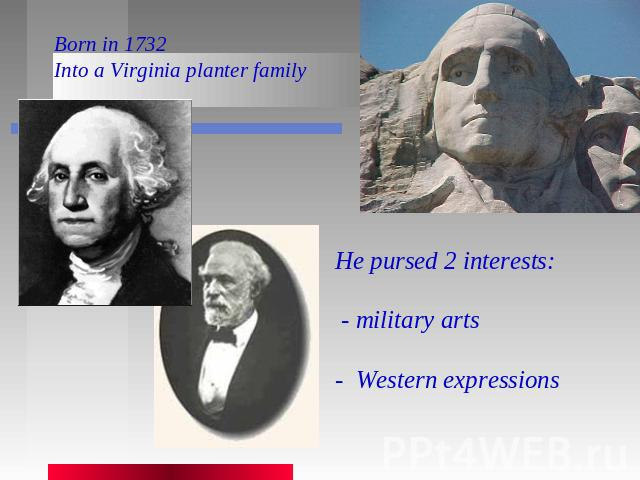 Born in 1732Into a Virginia planter family He pursed 2 interests: - military arts- Western expressions